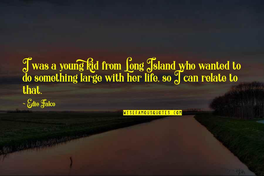 I Relate To That Quotes By Edie Falco: I was a young kid from Long Island
