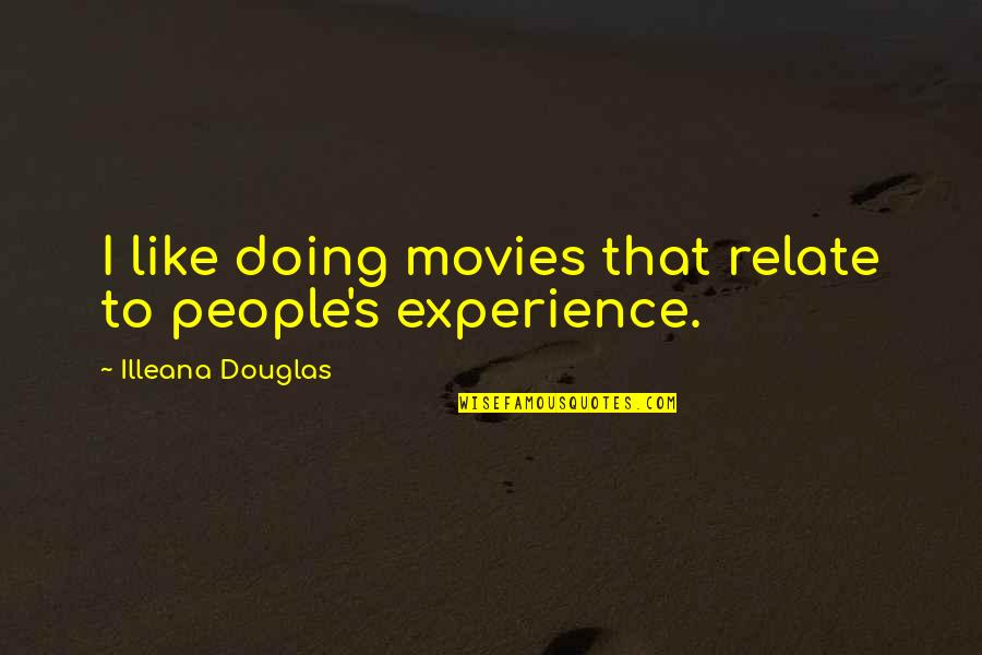 I Relate To That Quotes By Illeana Douglas: I like doing movies that relate to people's