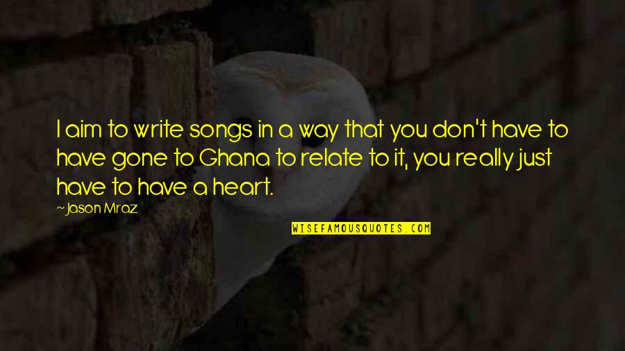 I Relate To That Quotes By Jason Mraz: I aim to write songs in a way