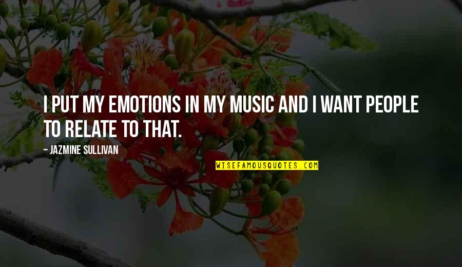 I Relate To That Quotes By Jazmine Sullivan: I put my emotions in my music and