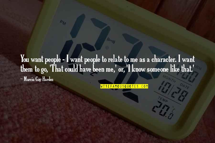 I Relate To That Quotes By Marcia Gay Harden: You want people - I want people to