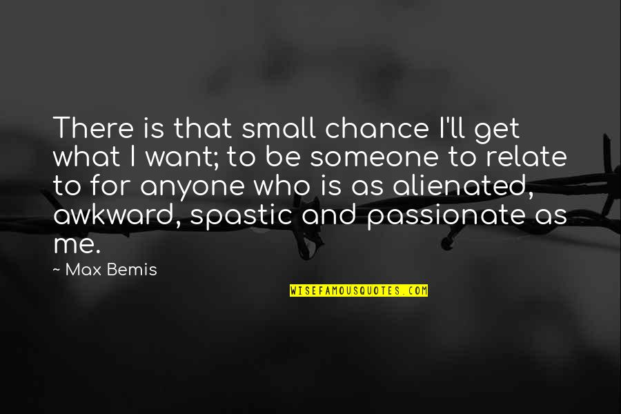 I Relate To That Quotes By Max Bemis: There is that small chance I'll get what