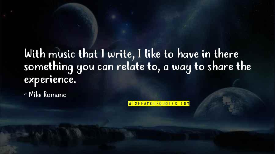 I Relate To That Quotes By Mike Romano: With music that I write, I like to
