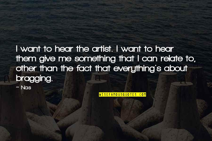 I Relate To That Quotes By Nas: I want to hear the artist. I want