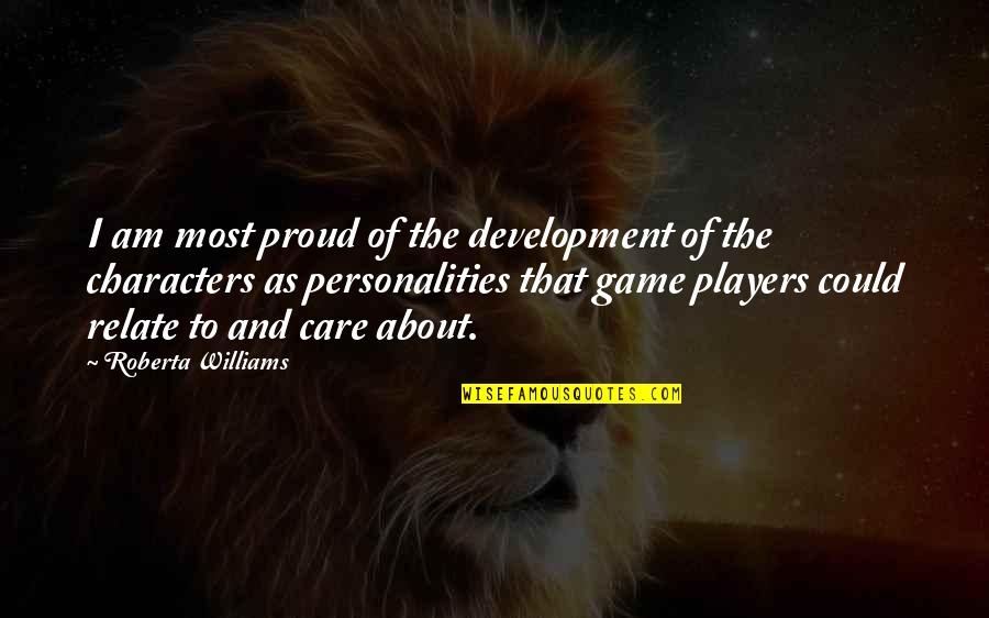 I Relate To That Quotes By Roberta Williams: I am most proud of the development of