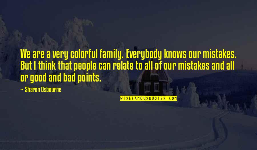 I Relate To That Quotes By Sharon Osbourne: We are a very colorful family. Everybody knows