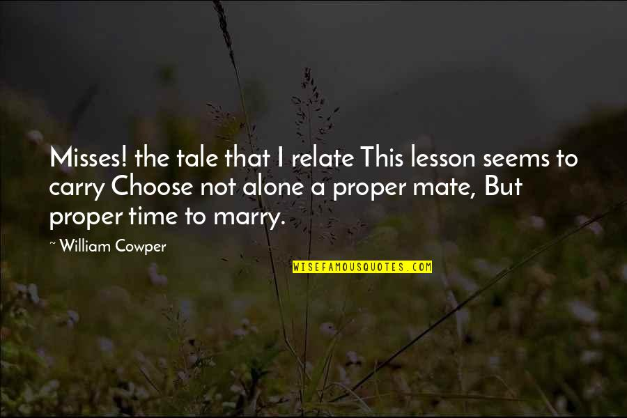 I Relate To That Quotes By William Cowper: Misses! the tale that I relate This lesson