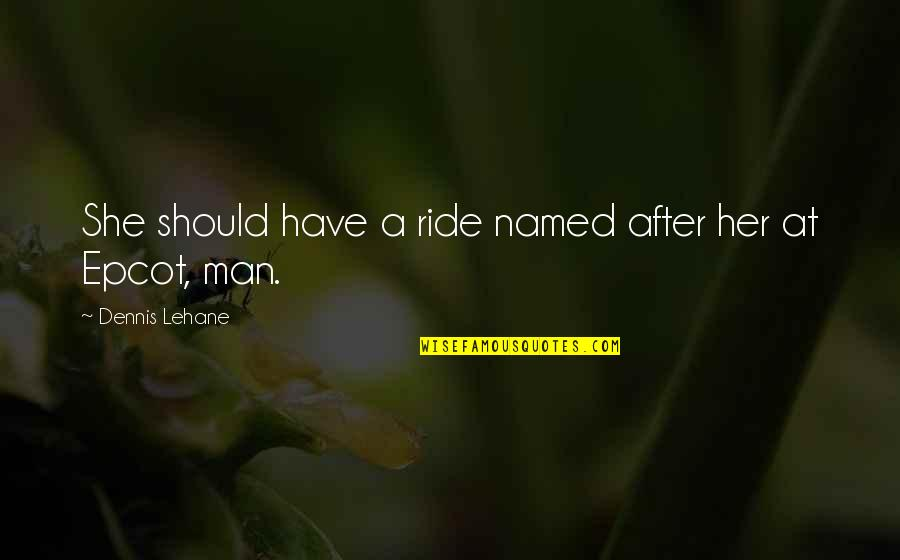 I Ride For My Man Quotes By Dennis Lehane: She should have a ride named after her