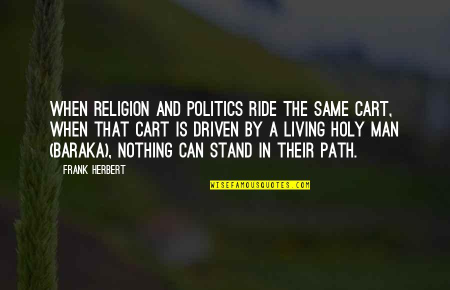 I Ride For My Man Quotes By Frank Herbert: When religion and politics ride the same cart,