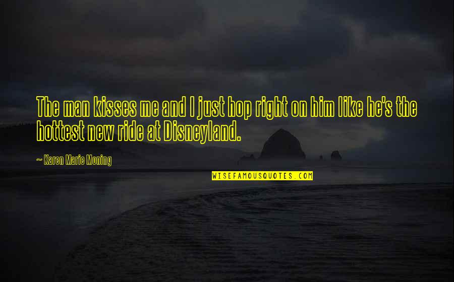 I Ride For My Man Quotes By Karen Marie Moning: The man kisses me and I just hop