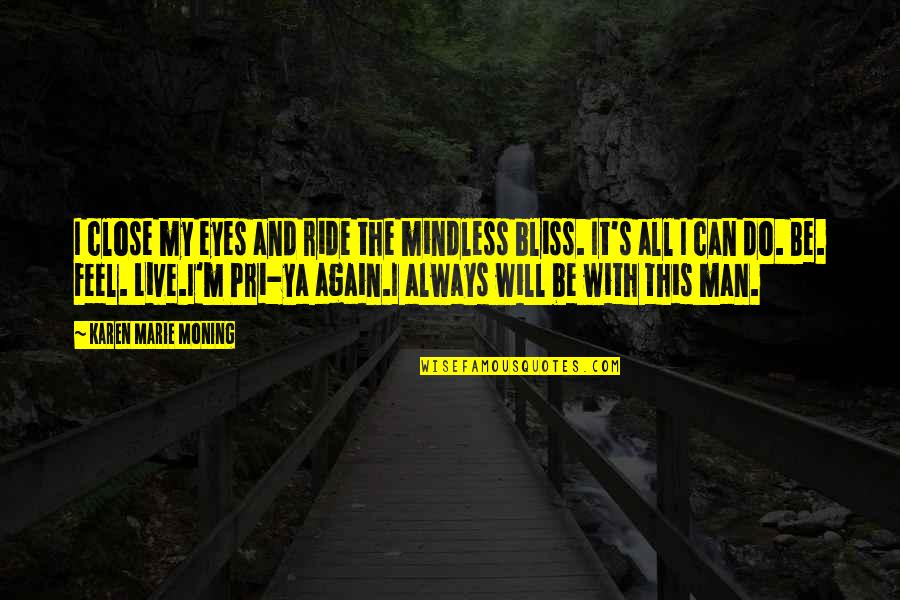 I Ride For My Man Quotes By Karen Marie Moning: I close my eyes and ride the mindless