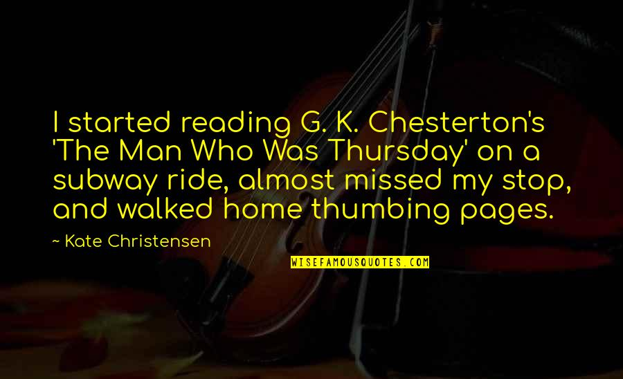 I Ride For My Man Quotes By Kate Christensen: I started reading G. K. Chesterton's 'The Man