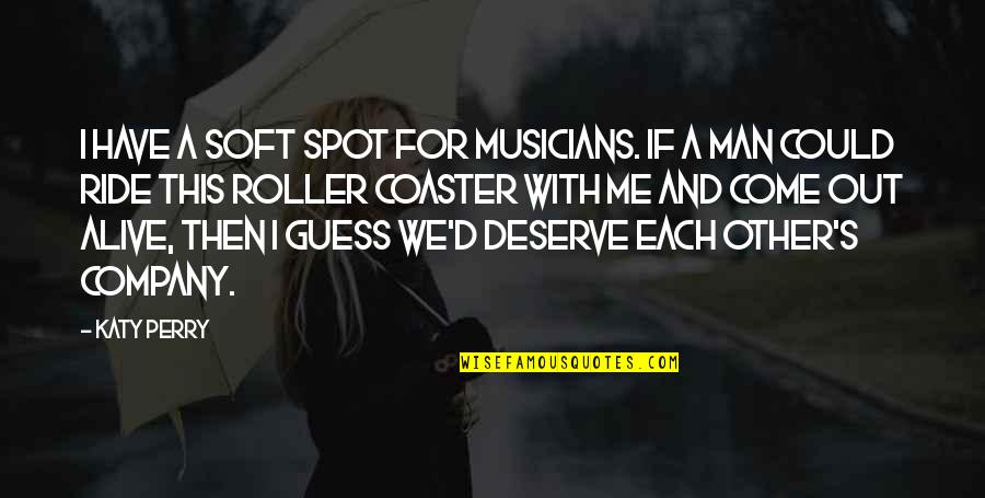 I Ride For My Man Quotes By Katy Perry: I have a soft spot for musicians. If