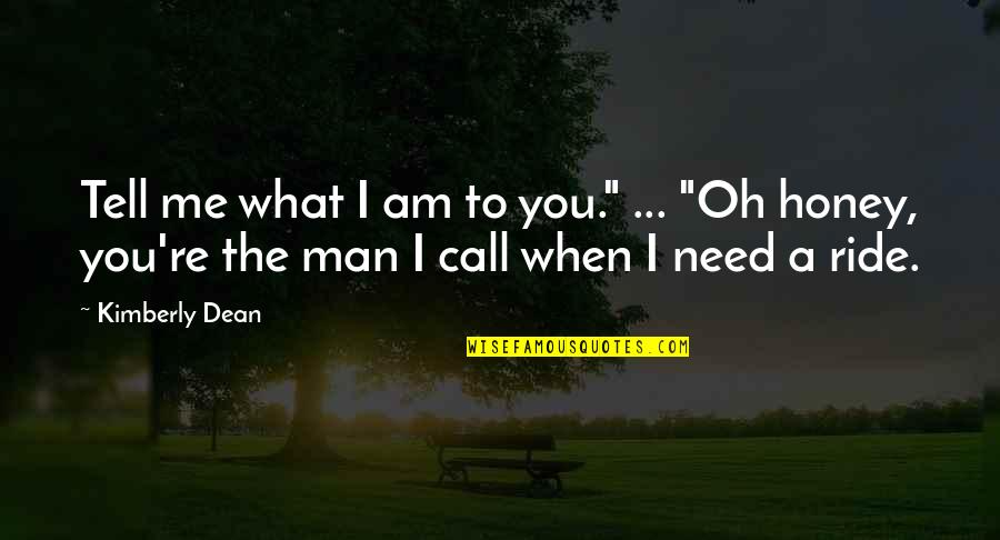 """I Ride For My Man Quotes By Kimberly Dean: Tell me what I am to you."""" ..."""
