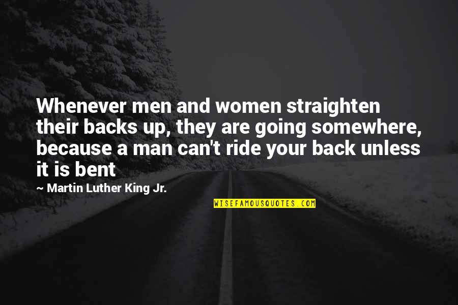 I Ride For My Man Quotes By Martin Luther King Jr.: Whenever men and women straighten their backs up,