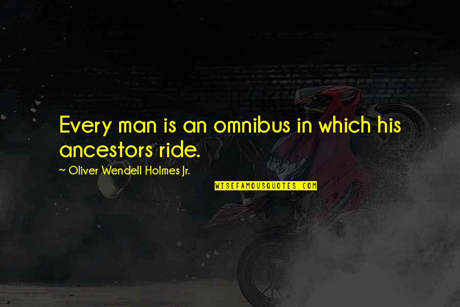 I Ride For My Man Quotes By Oliver Wendell Holmes Jr.: Every man is an omnibus in which his