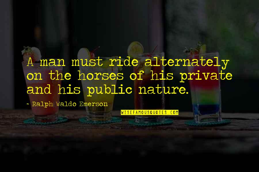 I Ride For My Man Quotes By Ralph Waldo Emerson: A man must ride alternately on the horses