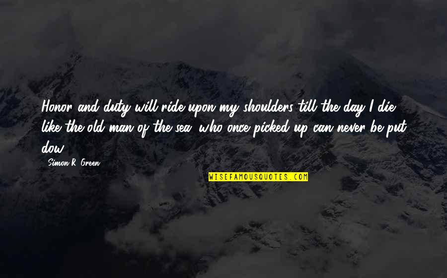 I Ride For My Man Quotes By Simon R. Green: Honor and duty will ride upon my shoulders
