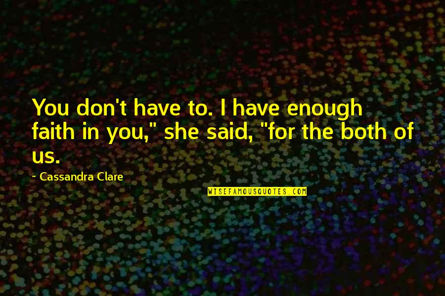 I Said I Love You Quotes By Cassandra Clare: You don't have to. I have enough faith