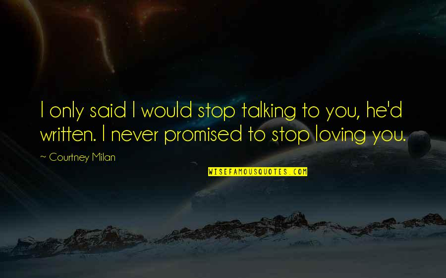 I Said I Love You Quotes By Courtney Milan: I only said I would stop talking to