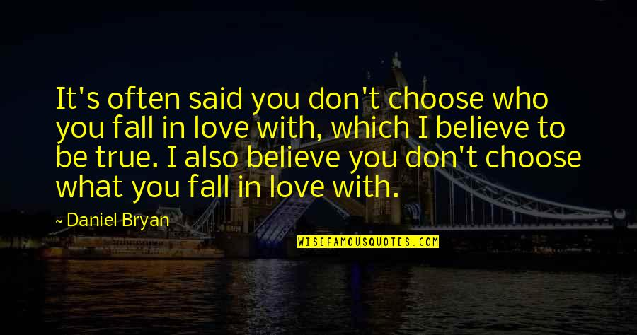 I Said I Love You Quotes By Daniel Bryan: It's often said you don't choose who you