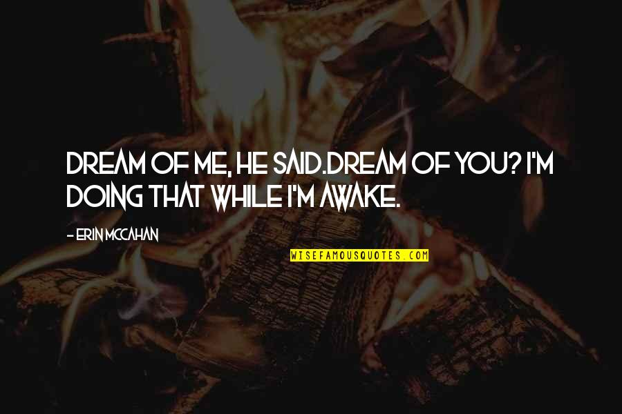 I Said I Love You Quotes By Erin McCahan: Dream of me, he said.Dream of you? I'm