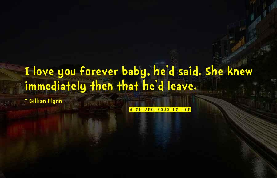 I Said I Love You Quotes By Gillian Flynn: I love you forever baby, he'd said. She