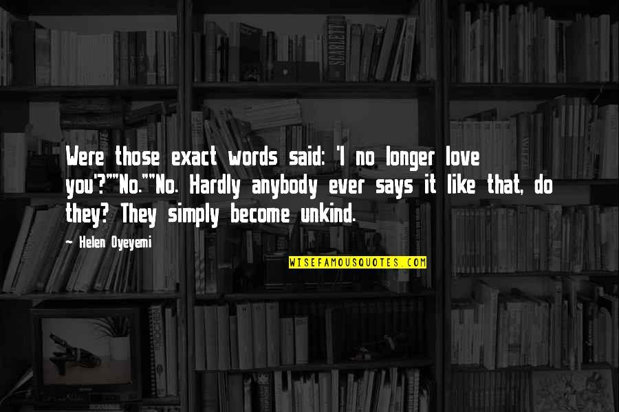 I Said I Love You Quotes By Helen Oyeyemi: Were those exact words said: 'I no longer