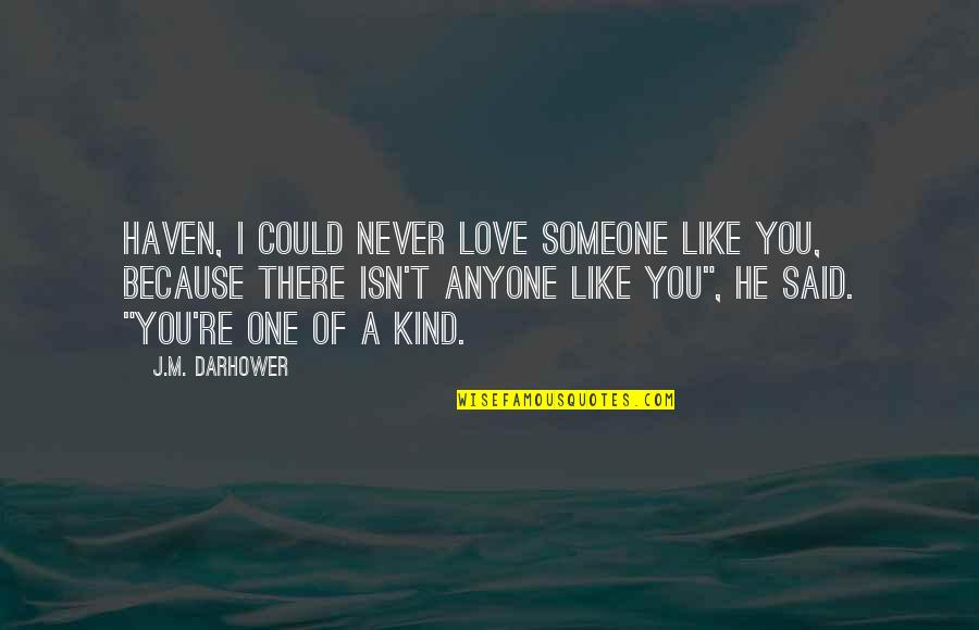 I Said I Love You Quotes By J.M. Darhower: Haven, I could never love someone like you,