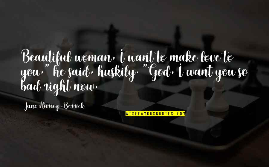 I Said I Love You Quotes By Jane Harvey-Berrick: Beautiful woman, I want to make love to