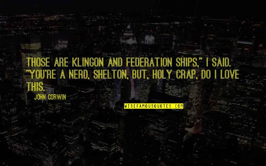 "I Said I Love You Quotes By John Corwin: Those are Klingon and Federation ships,"" I said."