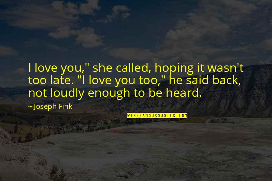 """I Said I Love You Quotes By Joseph Fink: I love you,"""" she called, hoping it wasn't"""
