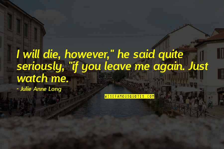 """I Said I Love You Quotes By Julie Anne Long: I will die, however,"""" he said quite seriously,"""