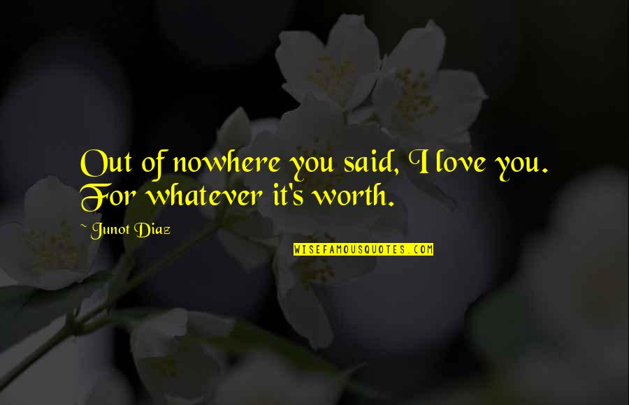 I Said I Love You Quotes By Junot Diaz: Out of nowhere you said, I love you.