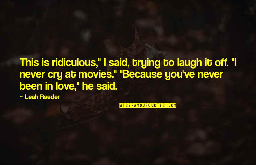 """I Said I Love You Quotes By Leah Raeder: This is ridiculous,"""" I said, trying to laugh"""