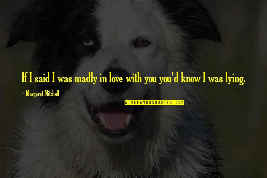 I Said I Love You Quotes By Margaret Mitchell: If I said I was madly in love