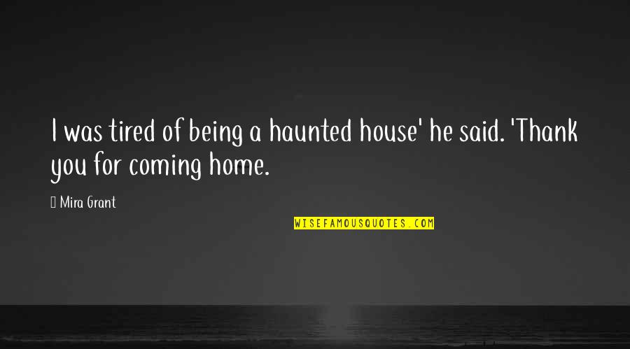I Said I Love You Quotes By Mira Grant: I was tired of being a haunted house'
