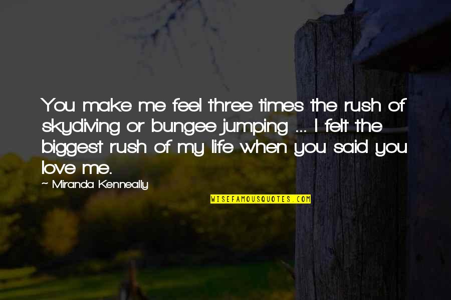 I Said I Love You Quotes By Miranda Kenneally: You make me feel three times the rush