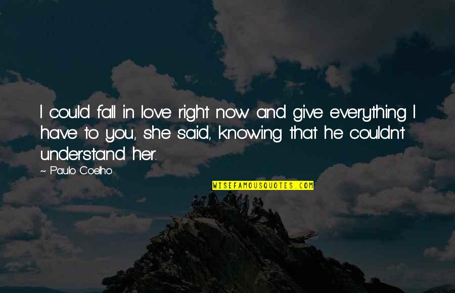 I Said I Love You Quotes By Paulo Coelho: I could fall in love right now and