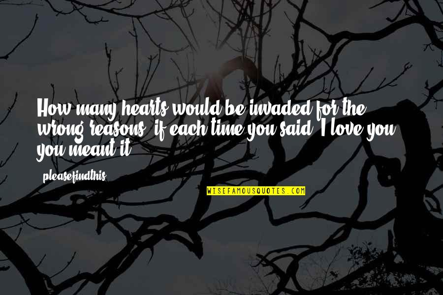 I Said I Love You Quotes By Pleasefindthis: How many hearts would be invaded for the