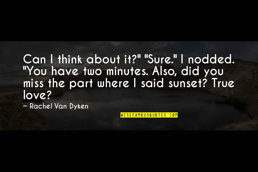 """I Said I Love You Quotes By Rachel Van Dyken: Can I think about it?"""" """"Sure."""" I nodded."""