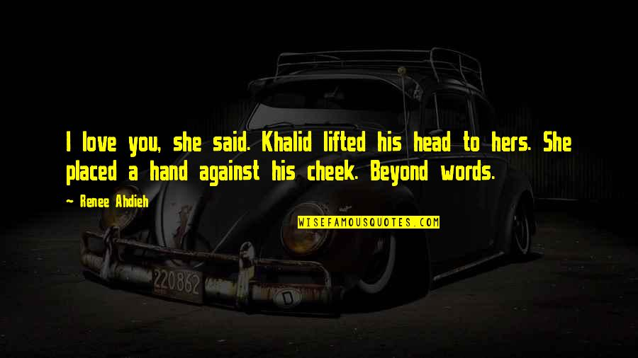 I Said I Love You Quotes By Renee Ahdieh: I love you, she said. Khalid lifted his