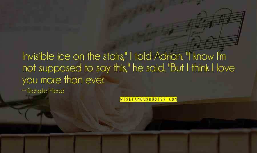 """I Said I Love You Quotes By Richelle Mead: Invisible ice on the stairs,"""" I told Adrian."""