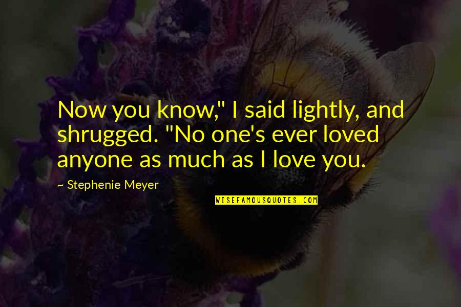 """I Said I Love You Quotes By Stephenie Meyer: Now you know,"""" I said lightly, and shrugged."""