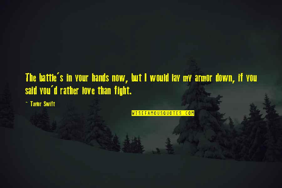 I Said I Love You Quotes By Taylor Swift: The battle's in your hands now, but I