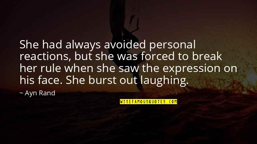 I Saw Her Face Quotes By Ayn Rand: She had always avoided personal reactions, but she