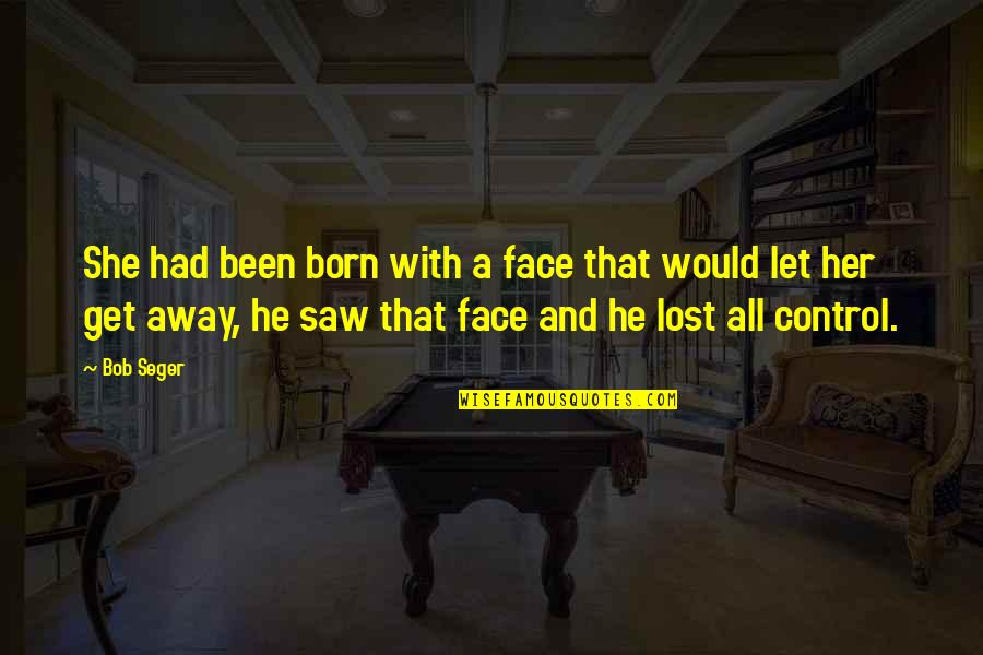 I Saw Her Face Quotes By Bob Seger: She had been born with a face that