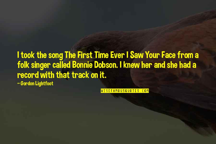 I Saw Her Face Quotes By Gordon Lightfoot: I took the song The First Time Ever