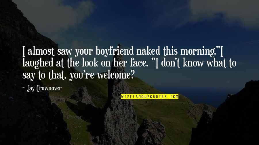 """I Saw Her Face Quotes By Jay Crownover: I almost saw your boyfriend naked this morning.""""I"""