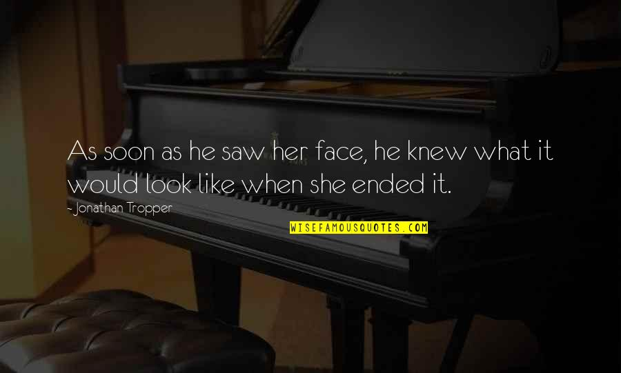 I Saw Her Face Quotes By Jonathan Tropper: As soon as he saw her face, he